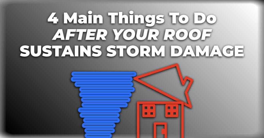 4 Main Things To Do After Your Roof Sustains Storm Damage